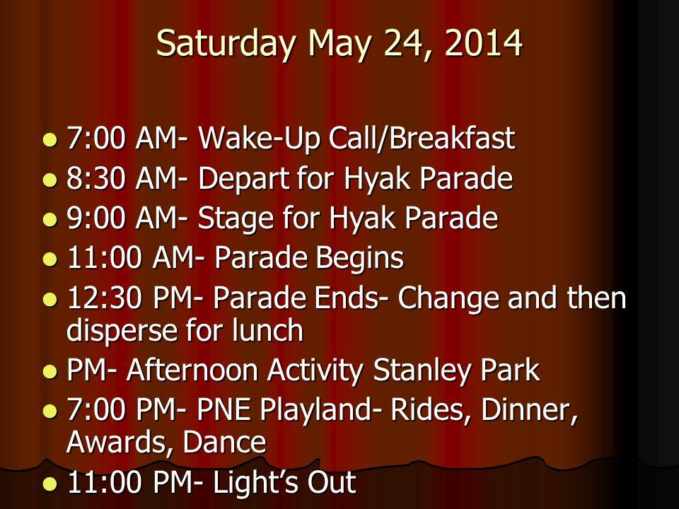 Saturday May 24, 2014 7:00 AM- Wake-Up Call/Breakfast 7:00 AM- Wake-Up Call/Breakfast 8:30 AM- Depart for Hyak Parade 8:30 AM- Depart for Hyak Parade