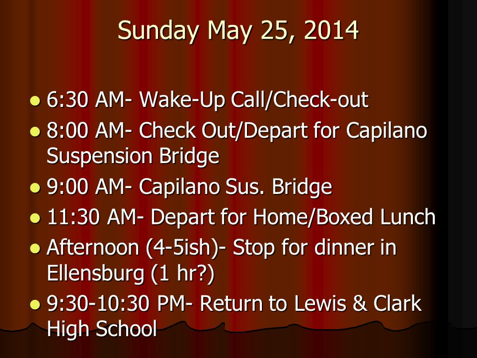 Sunday May 25, 2014 6:30 AM- Wake-Up Call/Check-out 6:30 AM- Wake-Up Call/Check-out 8:00 AM- Check Out/Depart for Capilano Suspension Bridge 8:00 AM-