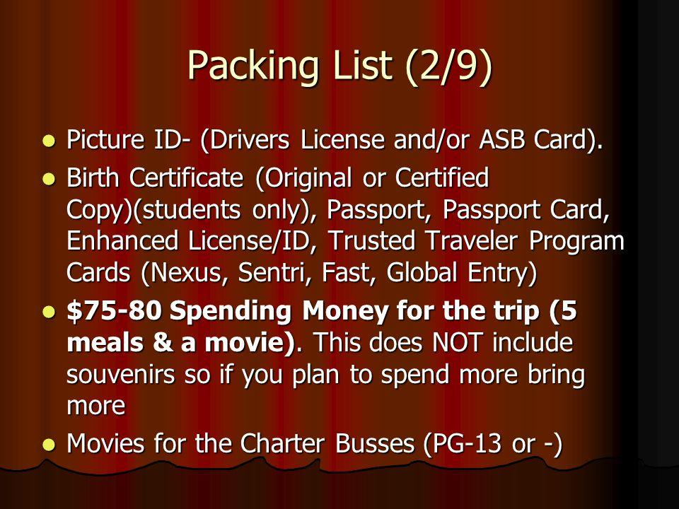 Packing List (2/9) Picture ID- (Drivers License and/or ASB Card). Picture ID- (Drivers License and/or ASB Card). Birth Certificate (Original or Certif