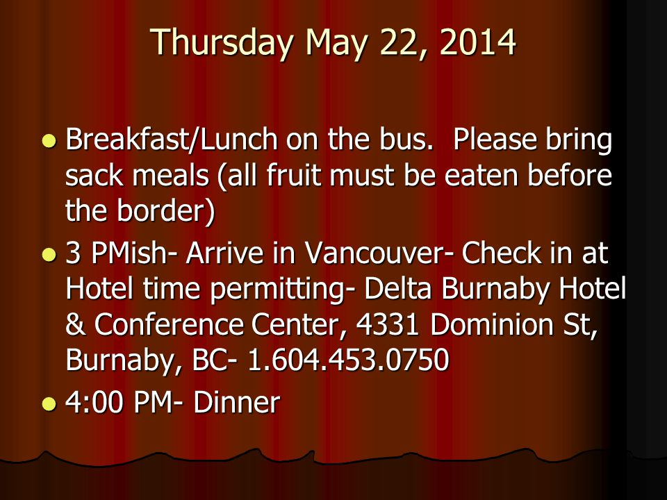 Thursday May 22, 2014 Breakfast/Lunch on the bus. Please bring sack meals (all fruit must be eaten before the border) Breakfast/Lunch on the bus. Plea