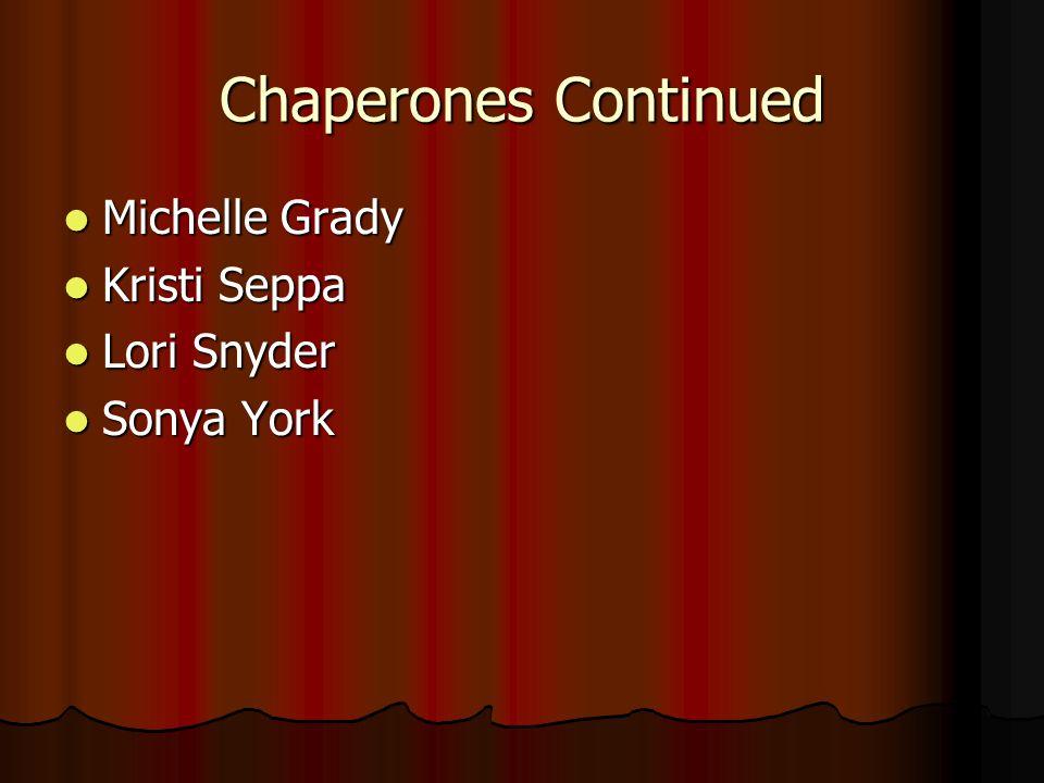 Chaperones Continued Michelle Grady Michelle Grady Kristi Seppa Kristi Seppa Lori Snyder Lori Snyder Sonya York Sonya York