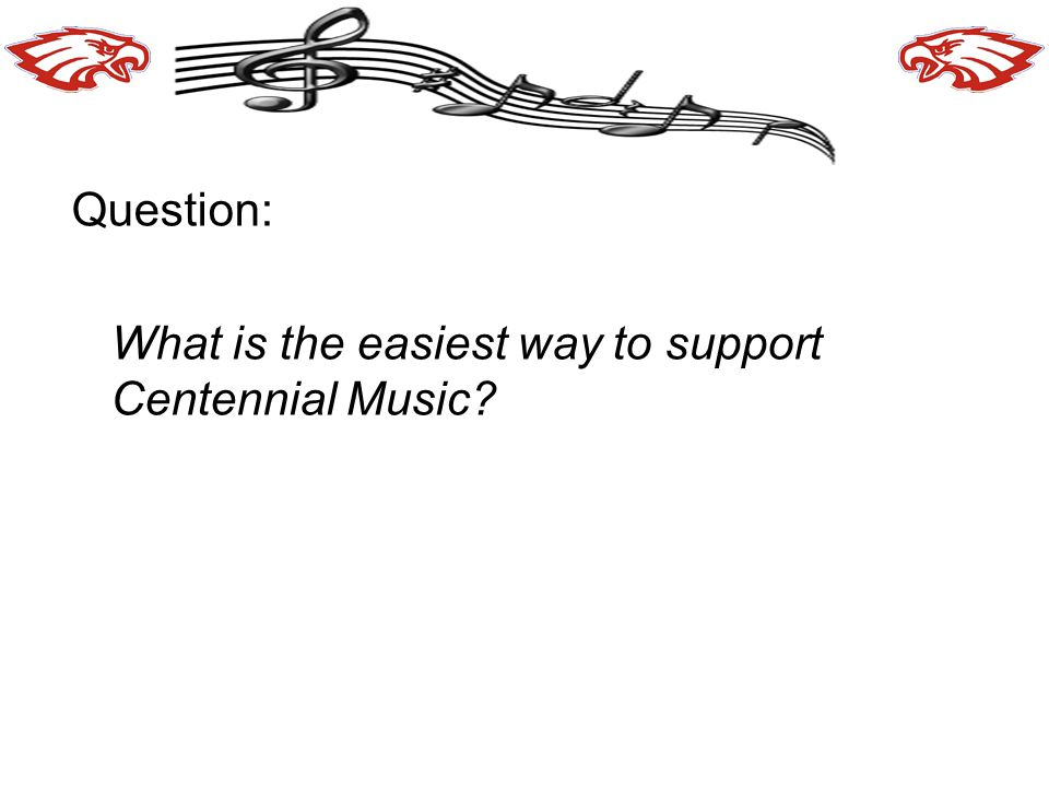 Question: What is the easiest way to support Centennial Music?