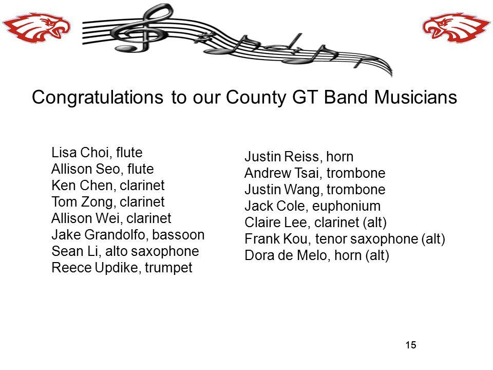 15 Congratulations to our County GT Band Musicians 15 Lisa Choi, flute Allison Seo, flute Ken Chen, clarinet Tom Zong, clarinet Allison Wei, clarinet
