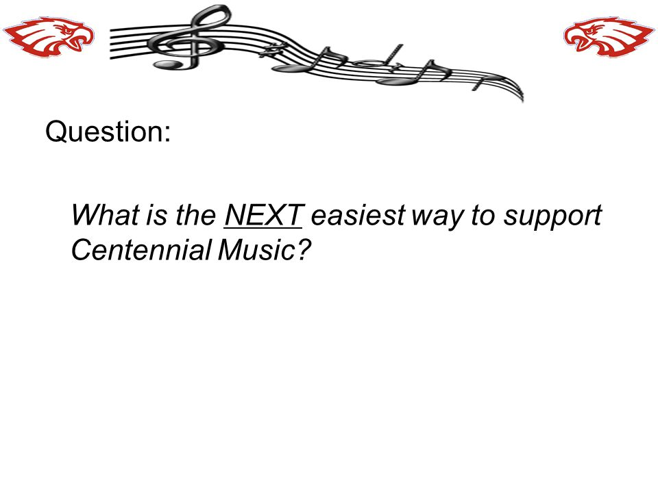 Question: What is the NEXT easiest way to support Centennial Music?
