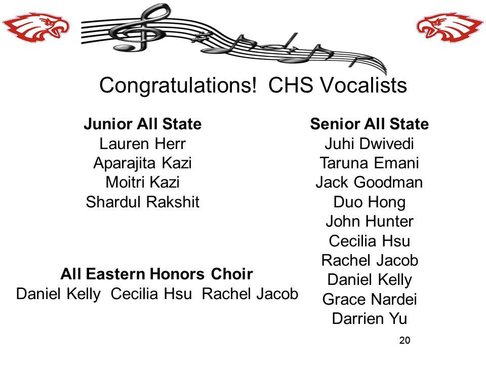 20 Congratulations! CHS Vocalists 20 Junior All State Lauren Herr Aparajita Kazi Moitri Kazi Shardul Rakshit All Eastern Honors Choir Daniel Kelly Cec