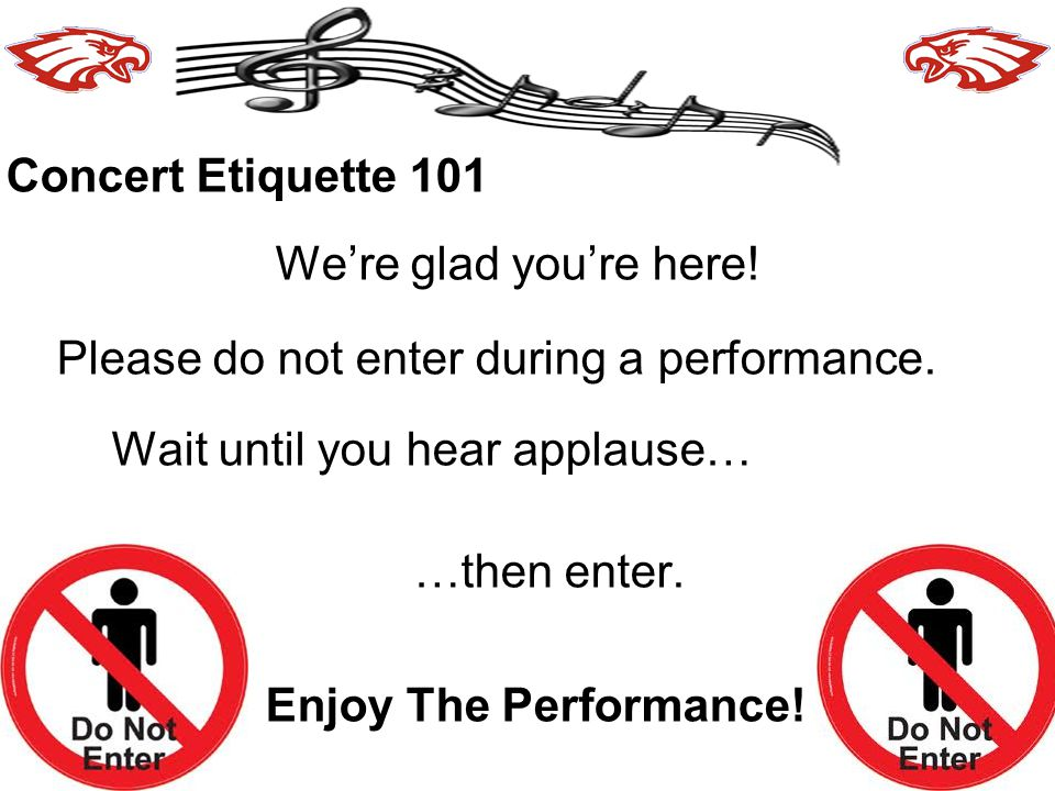 21 Concert Etiquette 101 We're glad you're here.Please do not enter during a performance.