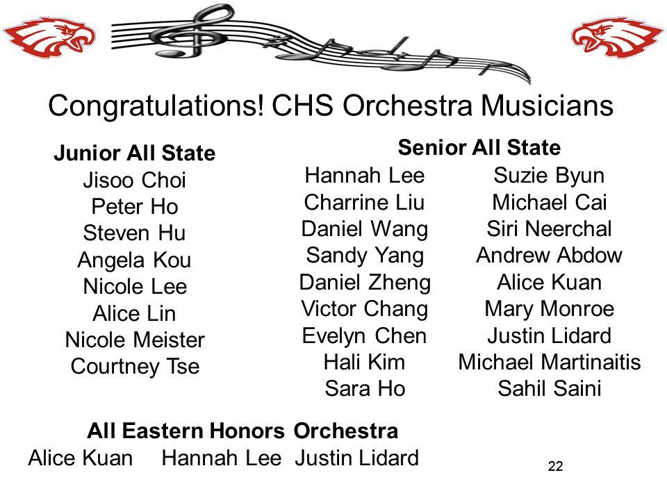 22 Congratulations! CHS Orchestra Musicians 22 Junior All State Jisoo Choi Peter Ho Steven Hu Angela Kou Nicole Lee Alice Lin Nicole Meister Courtney