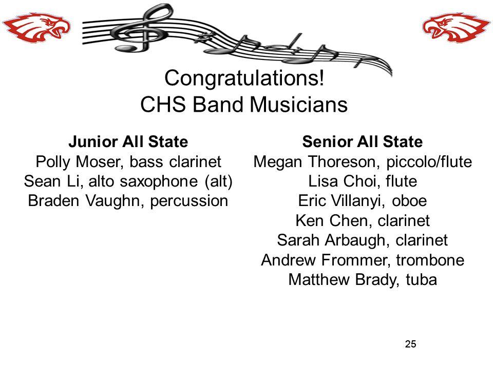 25 Congratulations! CHS Band Musicians 25 Junior All State Polly Moser, bass clarinet Sean Li, alto saxophone (alt) Braden Vaughn, percussion Senior A