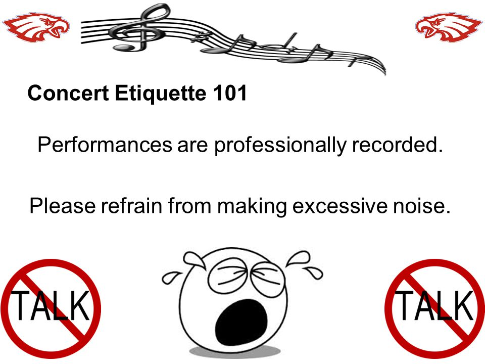 36 Concert Etiquette 101 Performances are professionally recorded.
