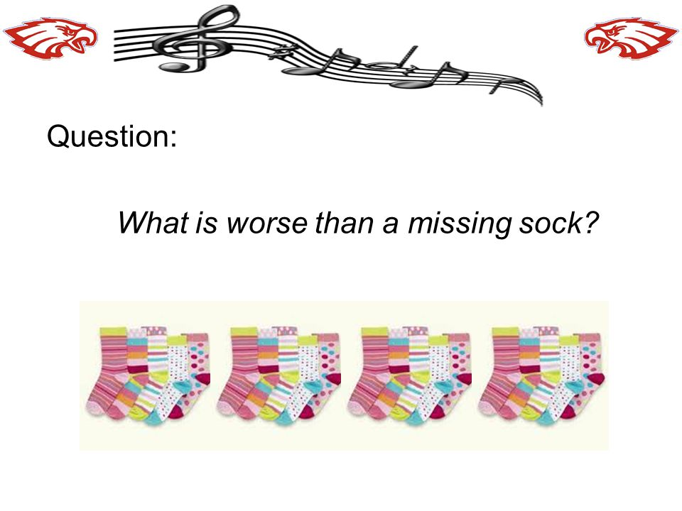 Question: What is worse than a missing sock?