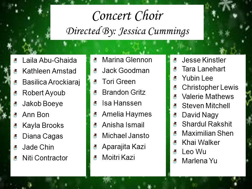 Concert Choir Directed By: Jessica Cummings Laila Abu-Ghaida Kathleen Amstad Basilica Arockiaraj Robert Ayoub Jakob Boeye Ann Bon Kayla Brooks Diana C
