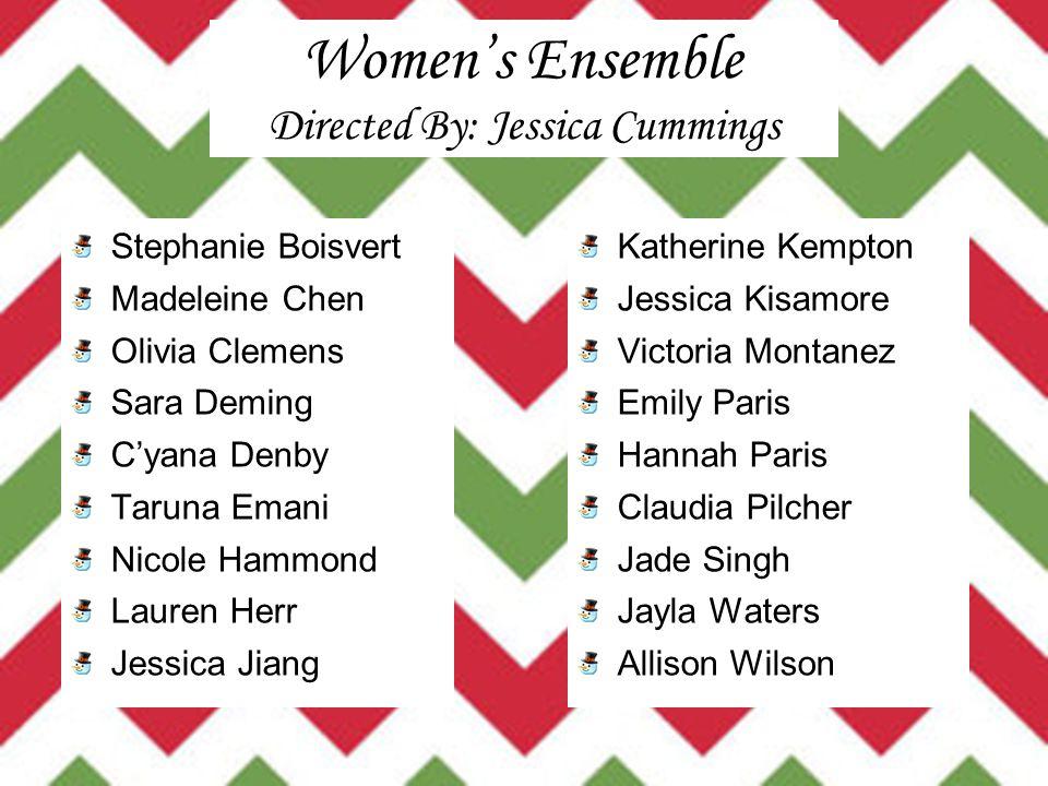 Women's Ensemble Directed By: Jessica Cummings Stephanie Boisvert Madeleine Chen Olivia Clemens Sara Deming C'yana Denby Taruna Emani Nicole Hammond L