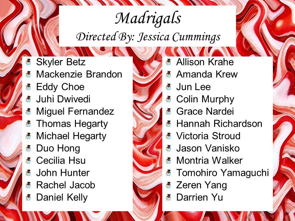 Madrigals Directed By: Jessica Cummings Skyler Betz Mackenzie Brandon Eddy Choe Juhi Dwivedi Miguel Fernandez Thomas Hegarty Michael Hegarty Duo Hong