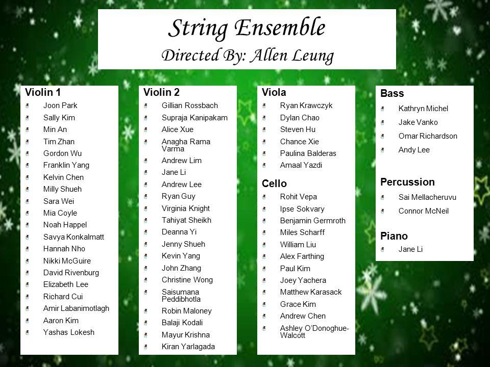 String Ensemble Directed By: Allen Leung Violin 1 Joon Park Sally Kim Min An Tim Zhan Gordon Wu Franklin Yang Kelvin Chen Milly Shueh Sara Wei Mia Coy