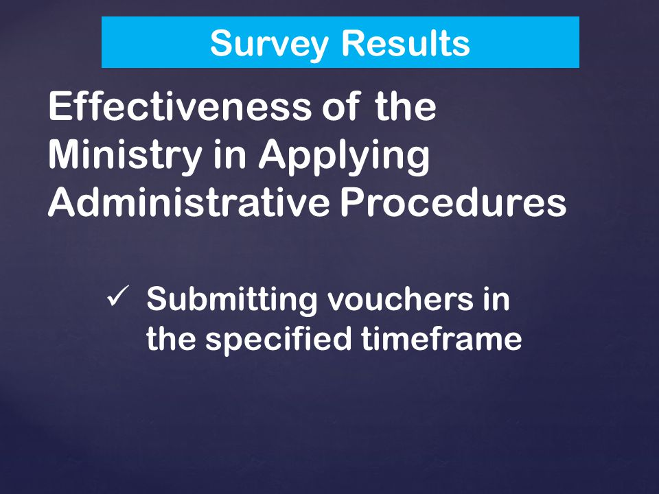 Effectiveness of the Ministry in Applying Administrative Procedures Submitting vouchers in the specified timeframe Survey Results