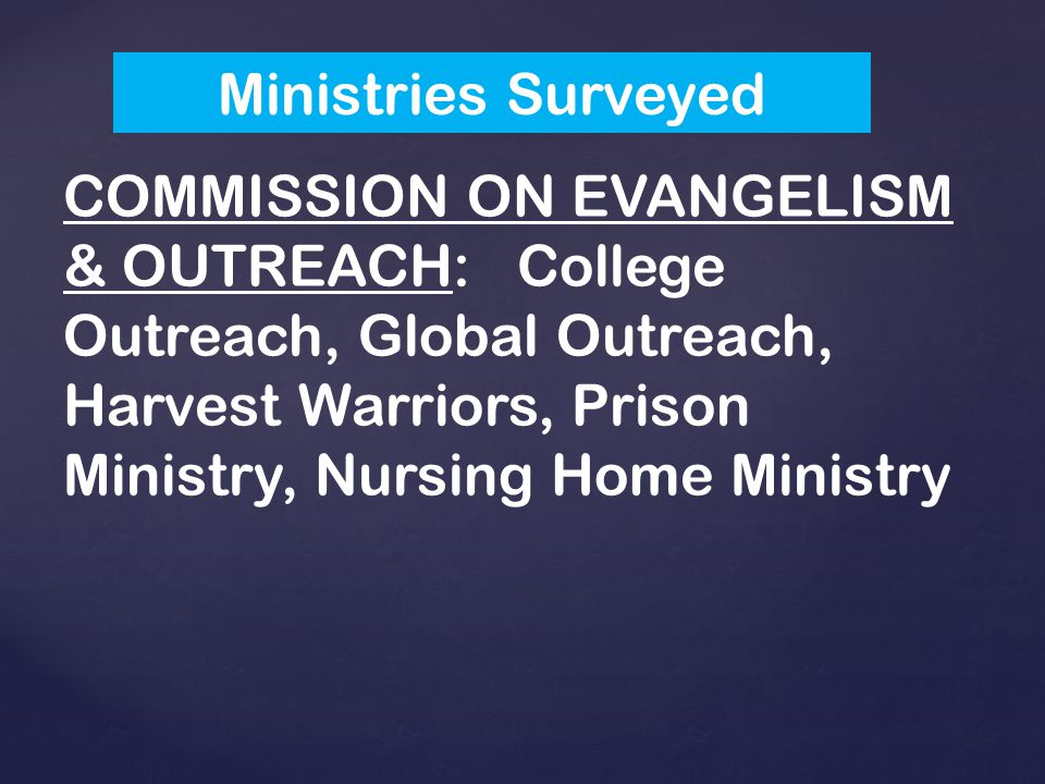 COMMISSION ON EVANGELISM & OUTREACH: College Outreach, Global Outreach, Harvest Warriors, Prison Ministry, Nursing Home Ministry Ministries Surveyed