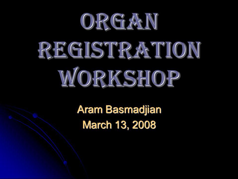 ORGAN REGISTRATION Workshop Aram Basmadjian March 13, 2008