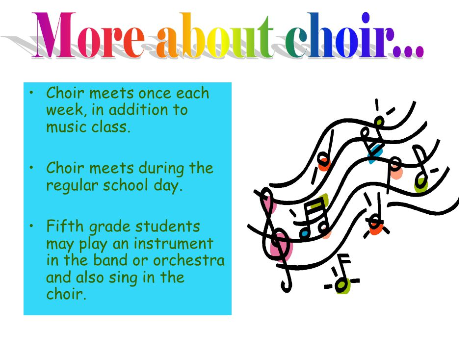 Choir meets once each week, in addition to music class.