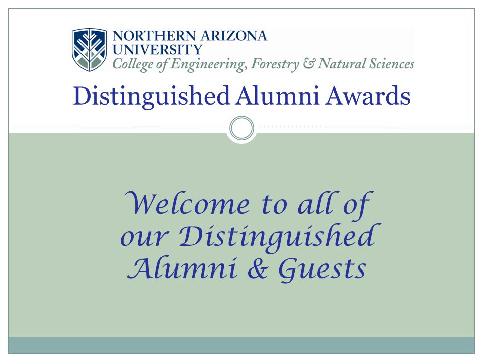 Distinguished Alumni Awards Welcome to all of our Distinguished Alumni & Guests