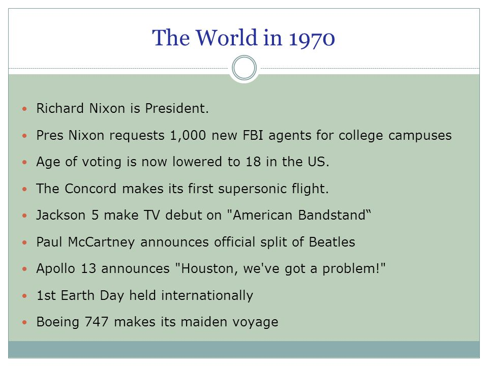 The World in 1970 Richard Nixon is President. Pres Nixon requests 1,000 new FBI agents for college campuses Age of voting is now lowered to 18 in the