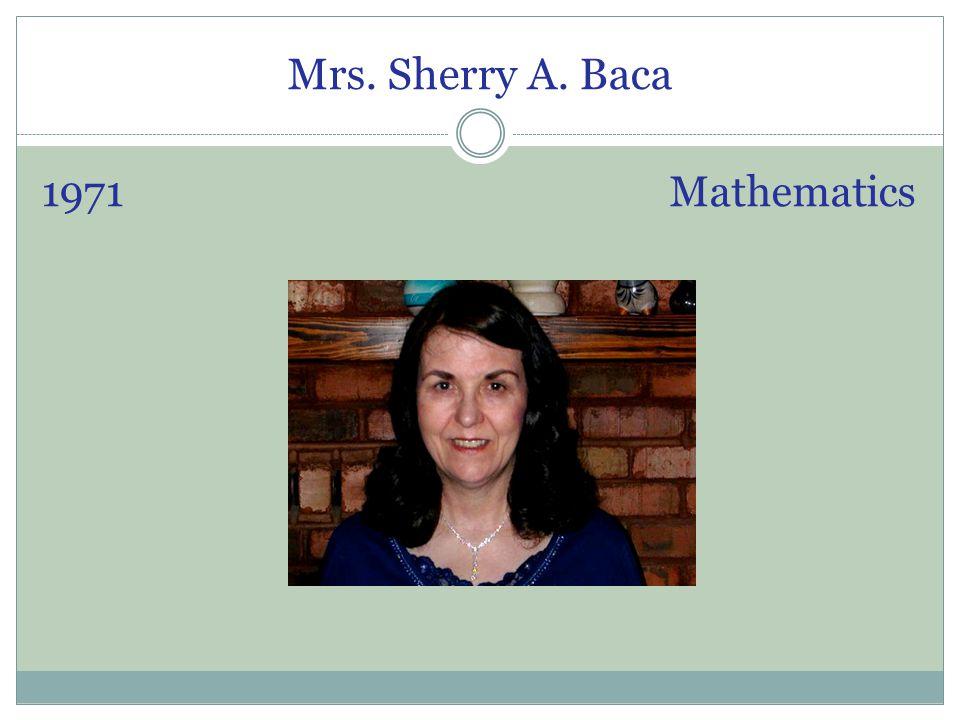 Mrs. Sherry A. Baca 1971 Mathematics