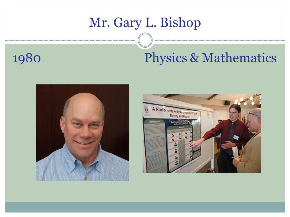 Mr. Gary L. Bishop 1980 Physics & Mathematics