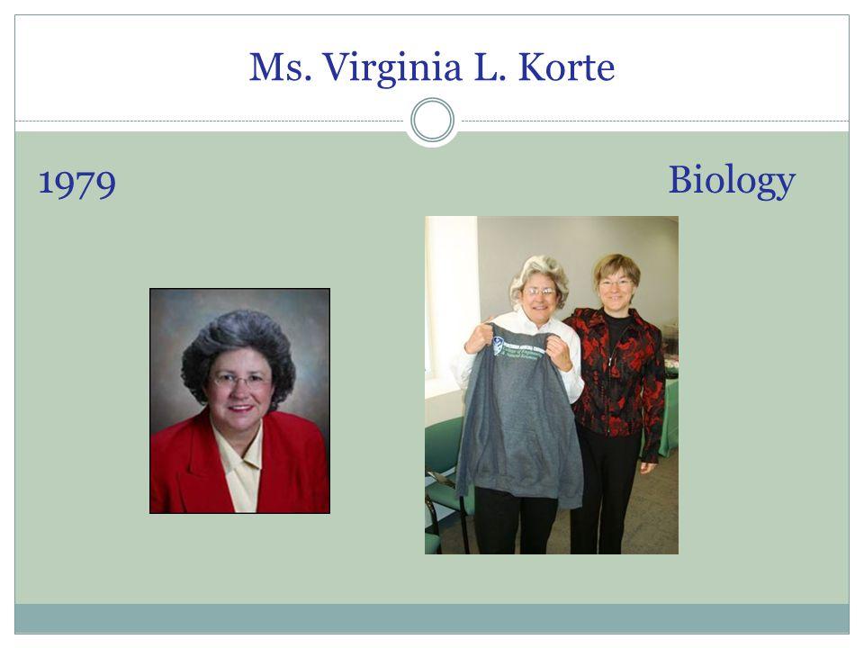 Ms. Virginia L. Korte 1979 Biology