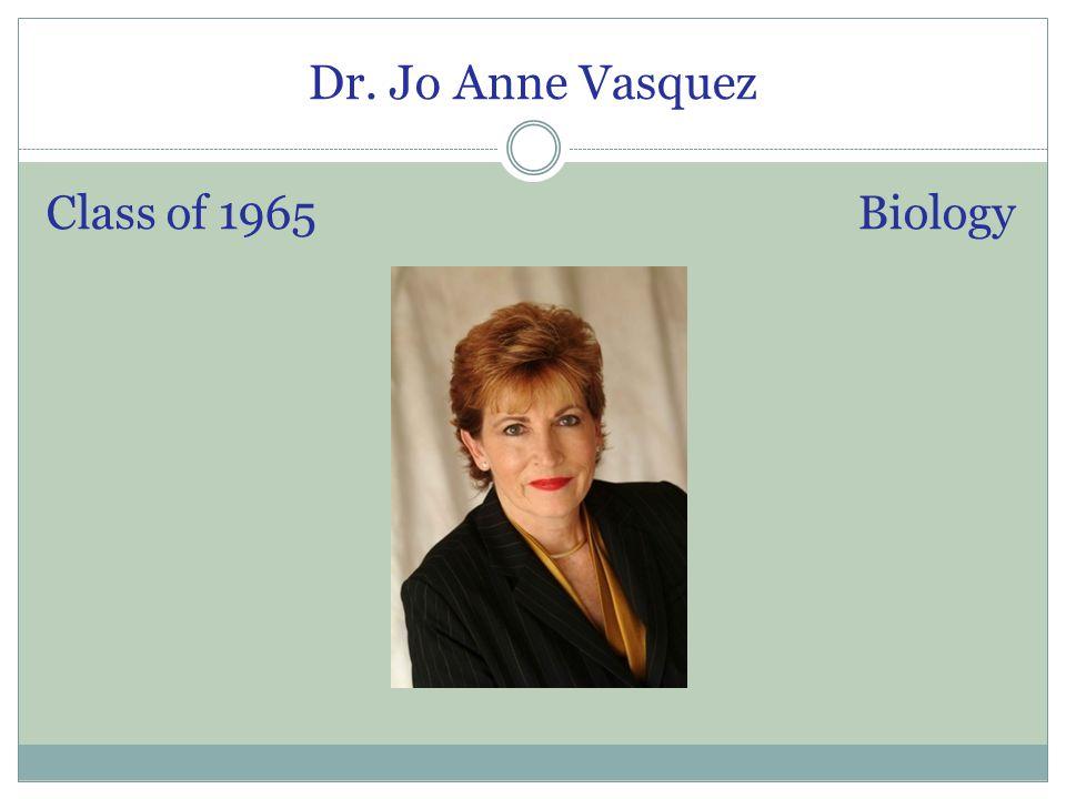 Dr. Jo Anne Vasquez Class of 1965 Biology