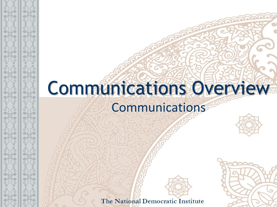 Communications Overview Communications Overview Communications The National Democratic Institute