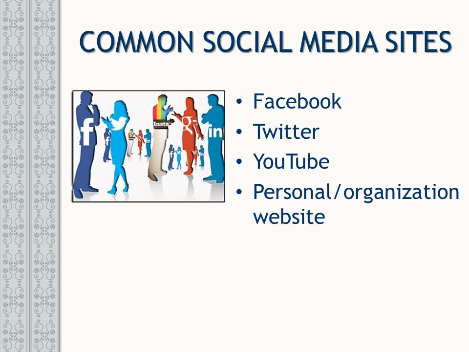 Facebook Twitter YouTube Personal/organization website COMMON SOCIAL MEDIA SITES