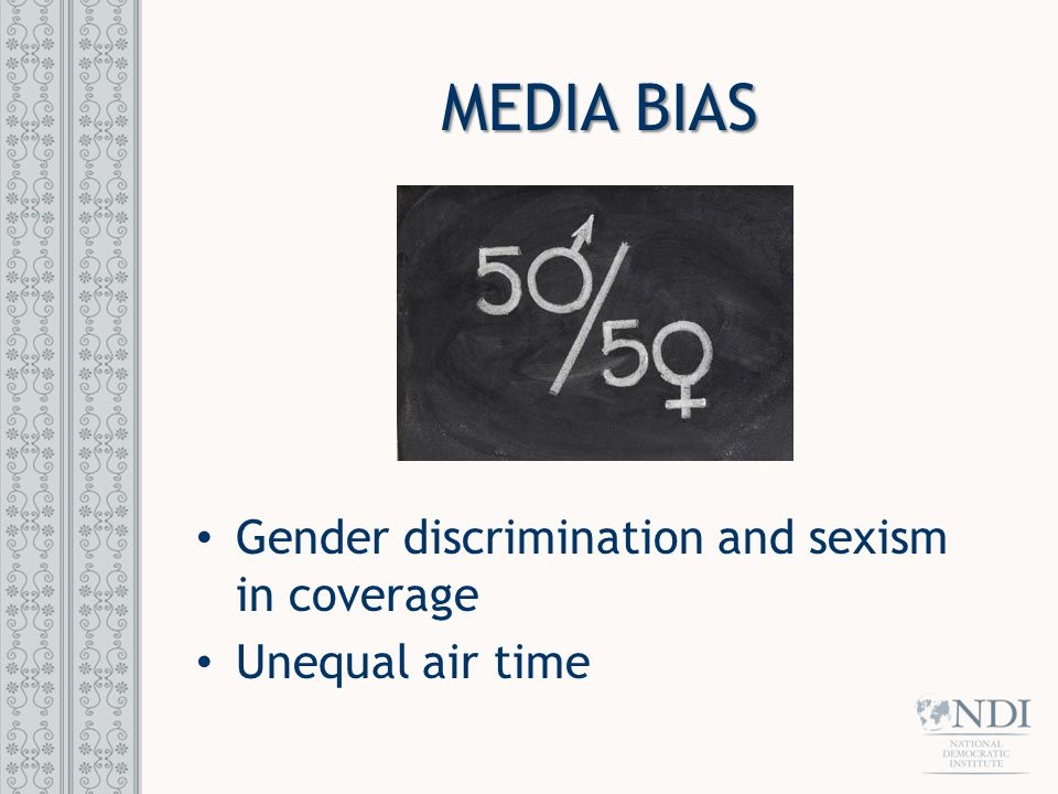 MEDIA BIAS Gender discrimination and sexism in coverage Unequal air time