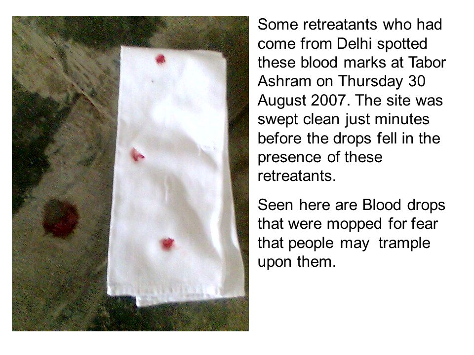 Some retreatants who had come from Delhi spotted these blood marks at Tabor Ashram on Thursday 30 August 2007. The site was swept clean just minutes b