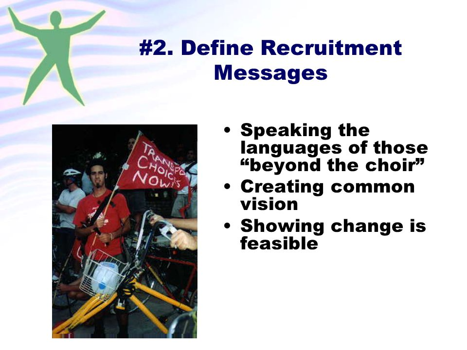 """#2. Define Recruitment Messages Speaking the languages of those """"beyond the choir"""" Creating common vision Showing change is feasible"""