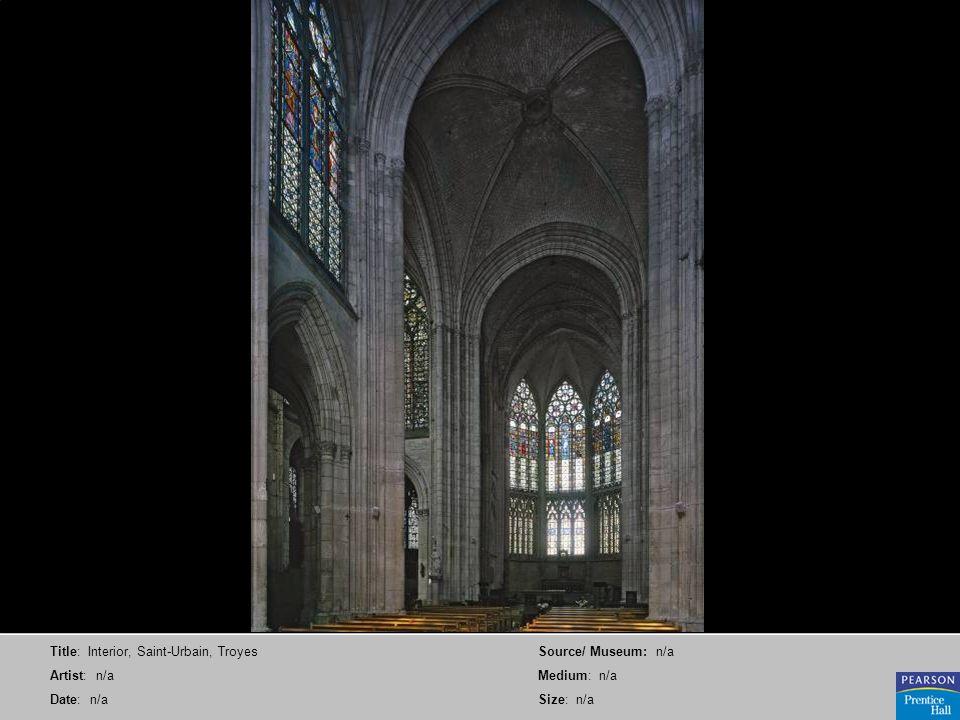 Title: Interior, Saint-Urbain, Troyes Artist: n/a Date: n/a Source/ Museum: n/a Medium: n/a Size: n/a