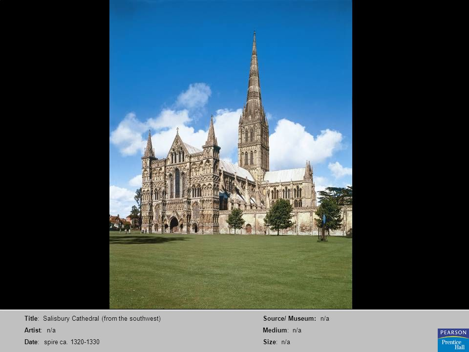 Title: Salisbury Cathedral (from the southwest) Artist: n/a Date: spire ca. 1320-1330 Source/ Museum: n/a Medium: n/a Size: n/a