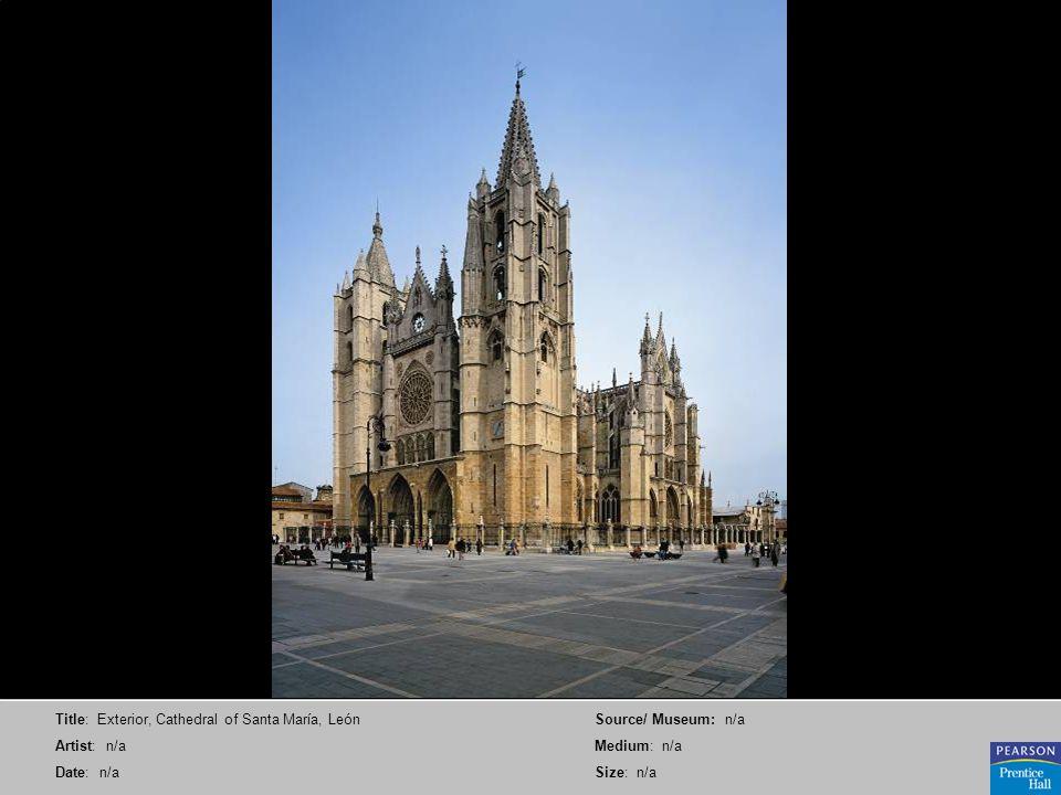 Title: Exterior, Cathedral of Santa María, León Artist: n/a Date: n/a Source/ Museum: n/a Medium: n/a Size: n/a