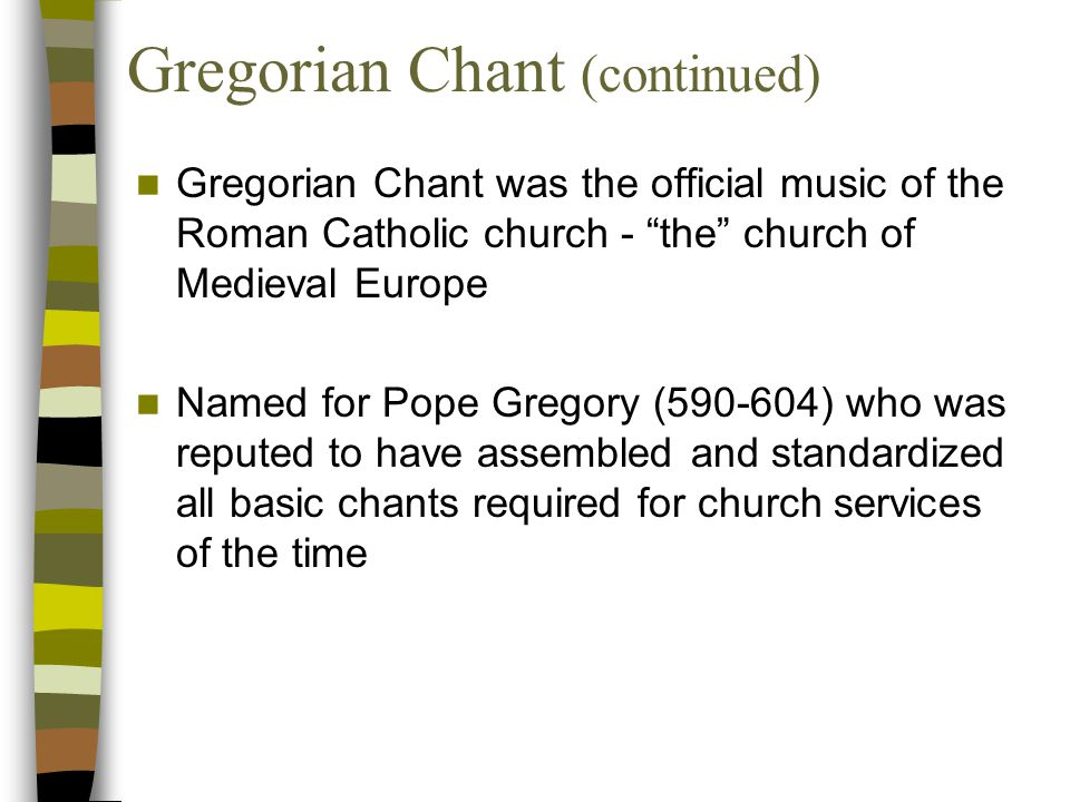 Gregorian Chant Prayer music for voices performed in churches; melodies set to sacred Latin texts, sung without accompaniment
