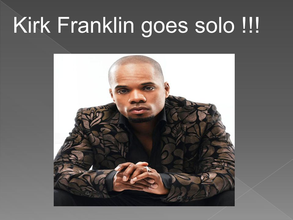 Kirk Franklin goes solo !!!