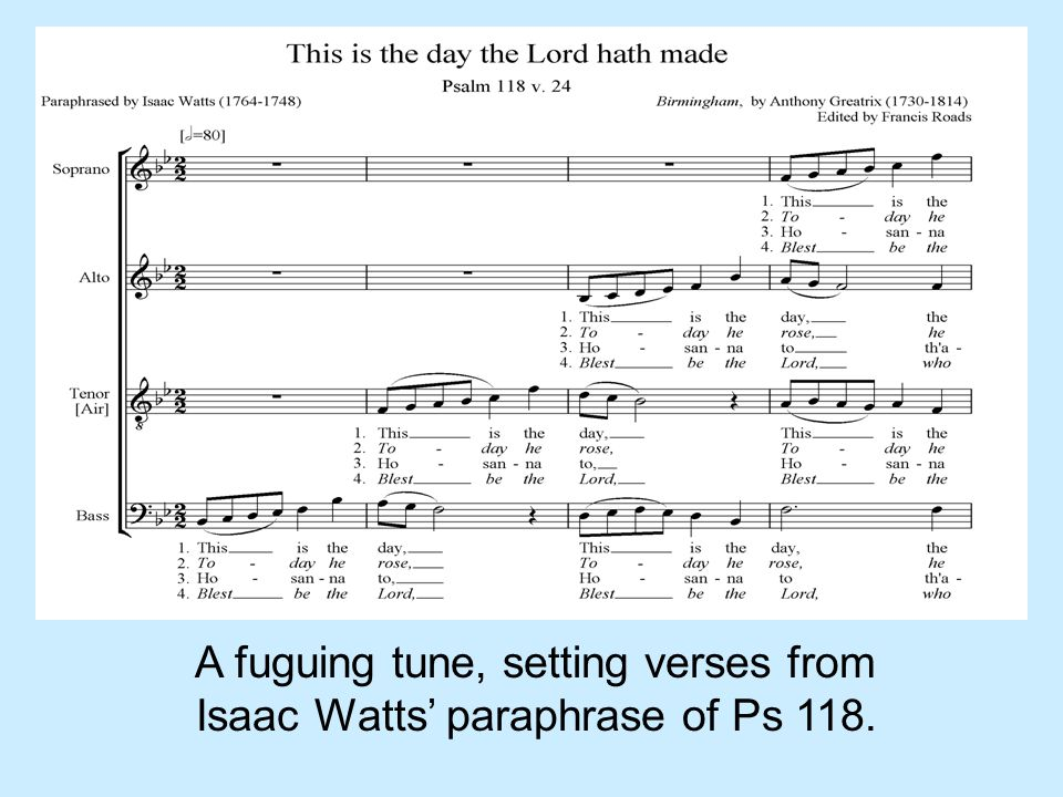 A fuguing tune, setting verses from Isaac Watts' paraphrase of Ps 118.