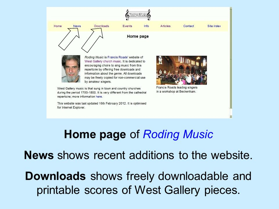 Home page of Roding Music News shows recent additions to the website. Downloads shows freely downloadable and printable scores of West Gallery pieces.