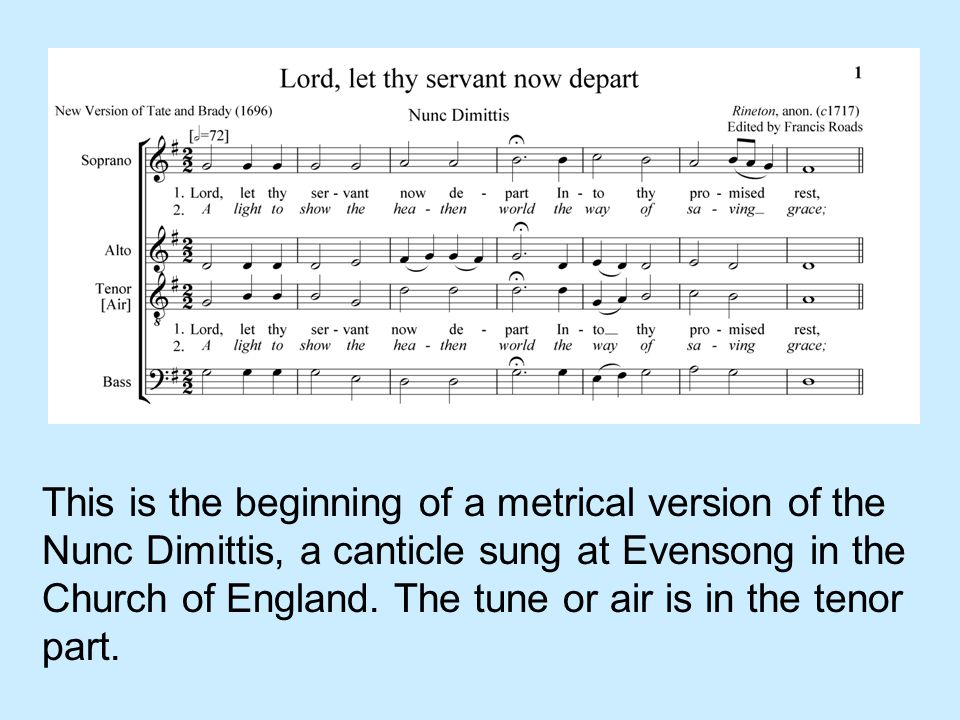 This is the beginning of a metrical version of the Nunc Dimittis, a canticle sung at Evensong in the Church of England. The tune or air is in the teno