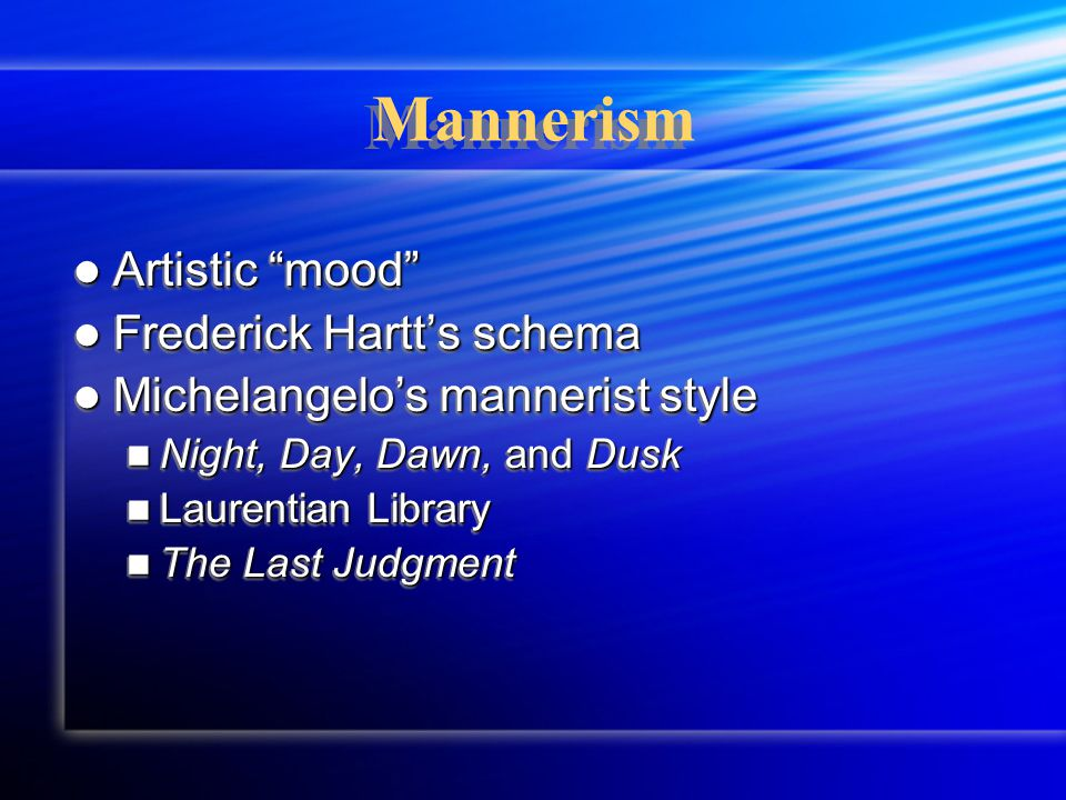 "Mannerism Artistic ""mood"" Artistic ""mood"" Frederick Hartt's schema Frederick Hartt's schema Michelangelo's mannerist style Michelangelo's mannerist st"