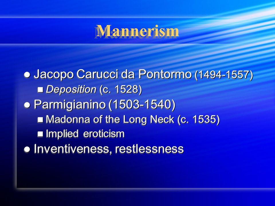Mannerism Jacopo Carucci da Pontormo (1494-1557) Jacopo Carucci da Pontormo (1494-1557) Deposition (c. 1528) Deposition (c. 1528) Parmigianino (1503-1