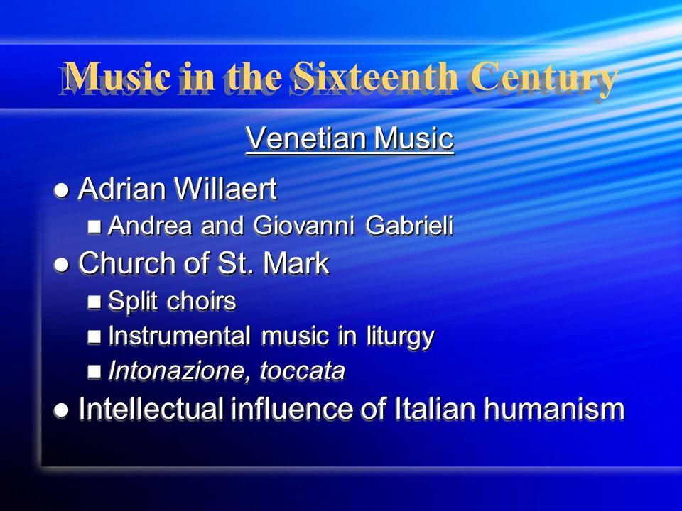 Music in the Sixteenth Century Venetian Music Adrian Willaert Adrian Willaert Andrea and Giovanni Gabrieli Andrea and Giovanni Gabrieli Church of St.