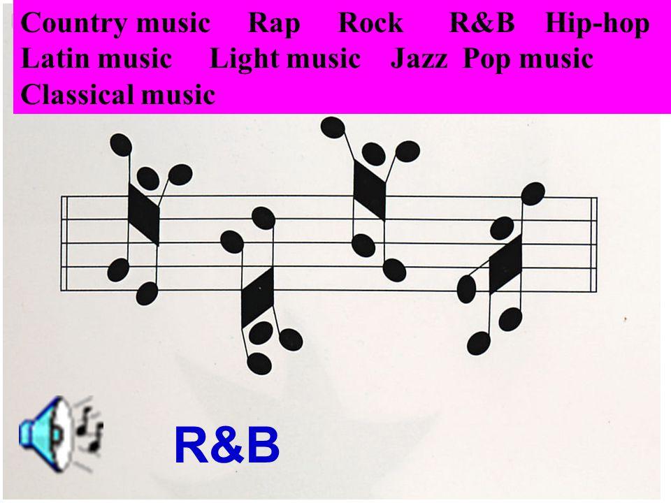 R&B Country music Rap Rock R&B Hip-hop Latin music Light music Jazz Pop music Classical music