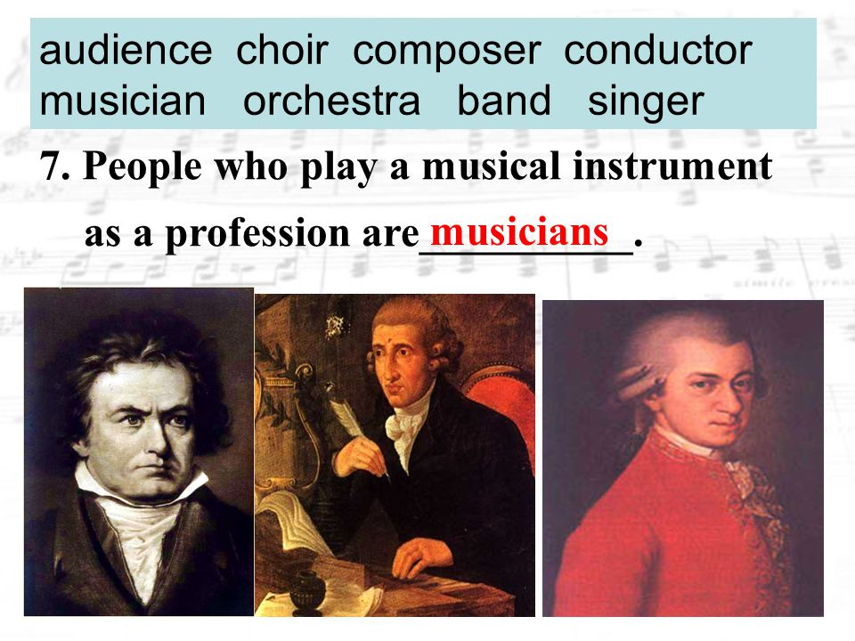 7. People who play a musical instrument as a profession are__________.