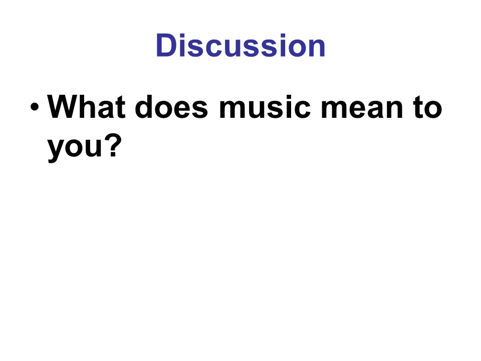 Discussion What does music mean to you