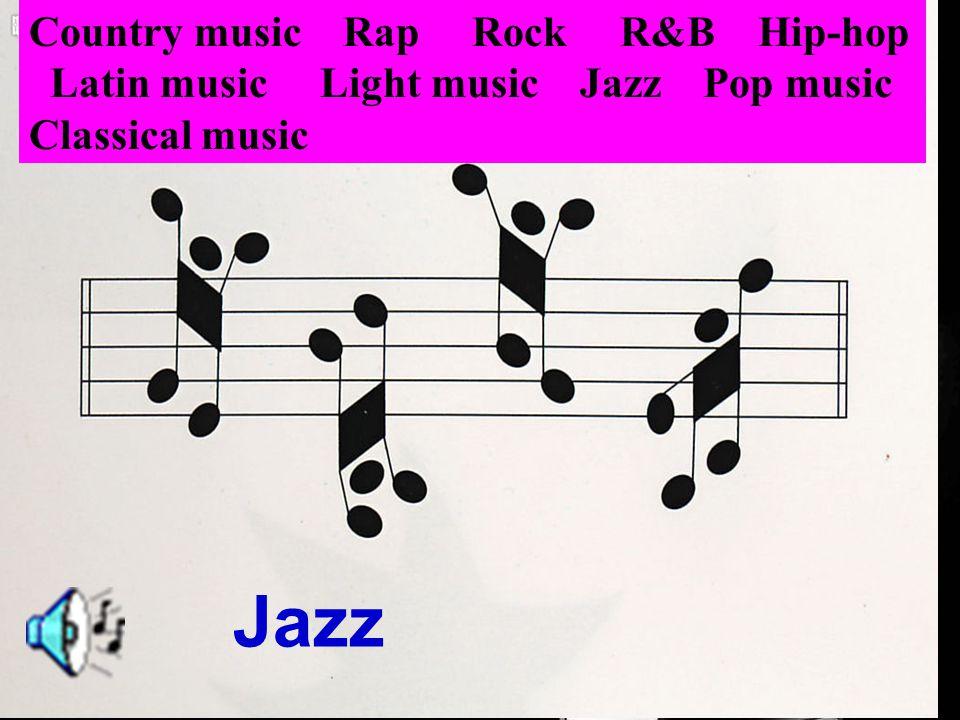 Jazz Country music Rap Rock R&B Hip-hop Latin music Light music Jazz Pop music Classical music