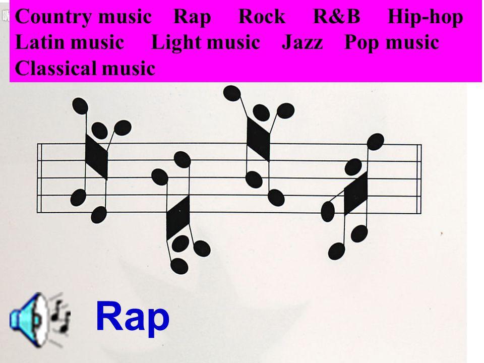 Rap Country music Rap Rock R&B Hip-hop Latin music Light music Jazz Pop music Classical music
