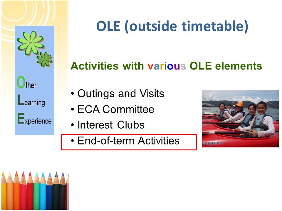 Activities with various OLE elements Outings and Visits ECA Committee Interest Clubs End-of-term Activities OLE (outside timetable)